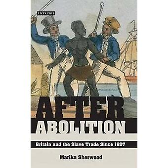 After Abolition - Britain and the Slave Trade Since 1807 by Marika She