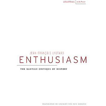 Enthusiasm - The Kantian Critique of History by Jean-Francois Lyotard