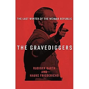 The Gravediggers - 1932 - The Last Winter of the Weimar Republic by Ha