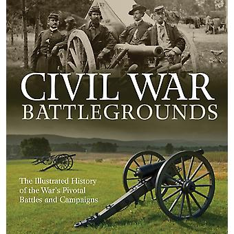 Civil War Battlegrounds  The Illustrated History of the Wars Pivotal Battles and Campaigns by Richard Sauers