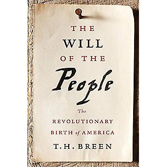The Will of the People - The Revolutionary Birth of America by T. H. B