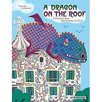 A Dragon on the Roof: A Children's Book Inspired by Antoni Gaudi
