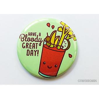 Have Bloody Great Day-magnet/pin/pocket Mirror