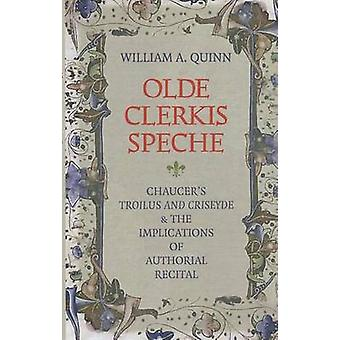 Olde Clerkis Speche - Chaucer's Troilus and Criseyde and the Implicati