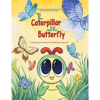 The Caterpillar and the Butterfly  A story about the power of believing in yourself by Michael Rosenblum