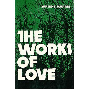 The Works of Love by Wright Morris - 9780803257672 Book