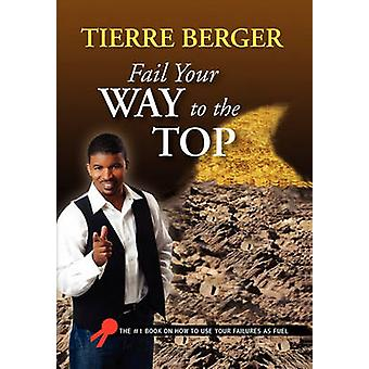 Fail Your Way to the Top by Tierre Berger - 9781453512845 Book