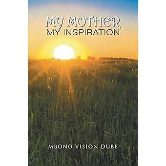 My Mother - My Inspiration by Mbono Vision Dube - 9781543489132 Book