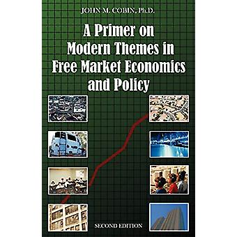 A Primer on Modern Themes in Free Market Economics and Policy - Second