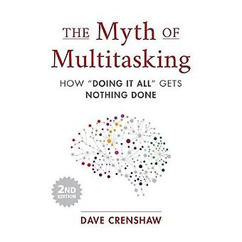 The Myth of Multitasking How Doing It All Gets Nothing Done 2nd Edition Time Management Skills
