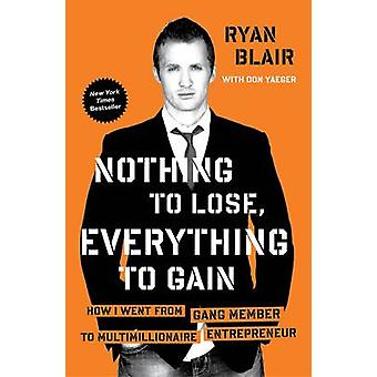 Nothing To Lose Everything To How I Went from Gang Member to Multimillionaire Entrepreneur