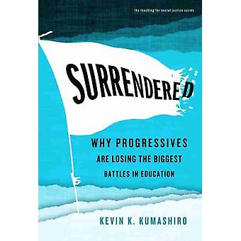 Surrendered by Other Kevin K Kumashiro & Other William Ayers & Other Therese Quinn