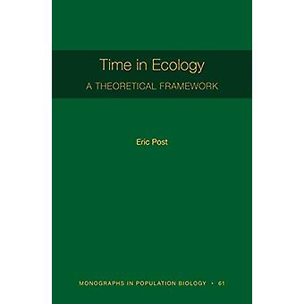 Time in Ecology - A Theoretical Framework [MPB 61] by Eric Post - 9780