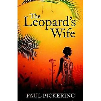The Leopards Wife by Paul Pickering