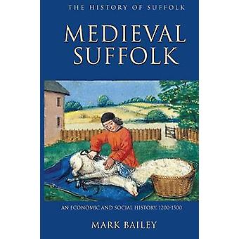 Medieval Suffolk An Economic and Social History 12001500 by Bailey & Mark