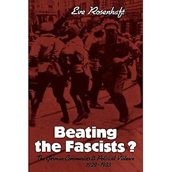 Beating the Fascists?: The German Communists and Political Violence 19291933: The German Communists and Political Violence 1929-1933