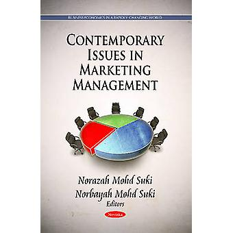 Contemporary Issues in Marketing Management by Edited by Norazah Mohd Suki & Edited by Norbayah Mohd Suki