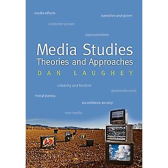 Media Studies Theories And Approaches by Dan Laughey