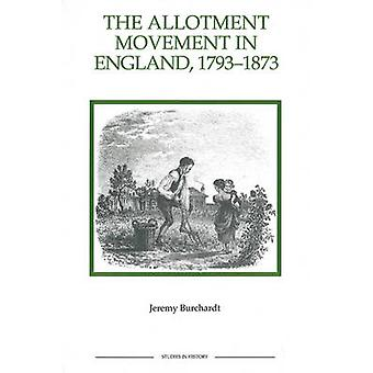 The Allotment Movement in England 17931873 by Burchardt & Jeremy
