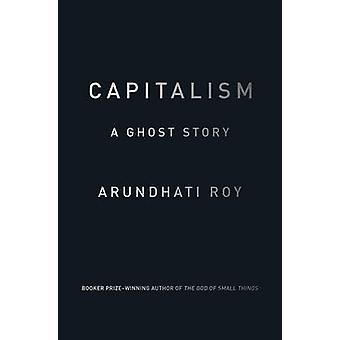 Kapitalizm - Ghost Story przez Arundhati Roy - 9781784780944 książki