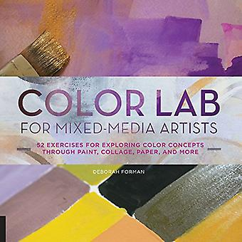 Color Lab for Mixed-Media Artists: 52 Exercises for Exploring Color Concepts through Paint, Collage, Paper, and...