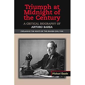 Triumph um Mitternacht im Jahrhundert: eine kritische Biographie von Arturo Barea - die Wurzeln des spanischen Bürgerkrieges zu erklären (die Kanada blanchieren / Sussex Acamedic Studien zur zeitgenössischen Spanien)
