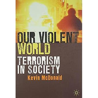 Our Violent World by McDonald & Kevin