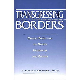 Transgressing Borders Critical Perspectives on Gender Household and Culture by Ilcan & Suzan