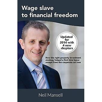 Wage Slave to Financial Freedom by Mansell & Neil