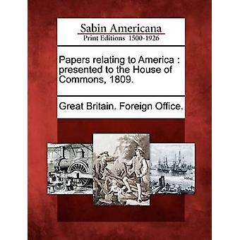 Papers Relating to America Presented to the House of Commons 1809. by Great Britain Foreign Office