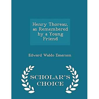 Henry Thoreau as Remembered by a Young Friend  Scholars Choice Edition by Emerson & Edward Waldo