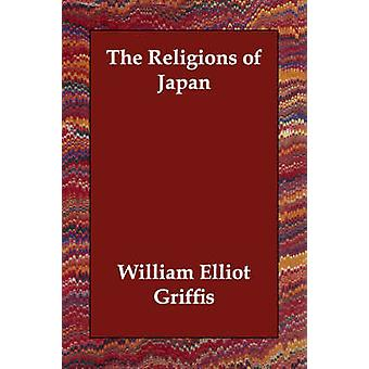 The Religions of Japan by Griffis & William Elliot
