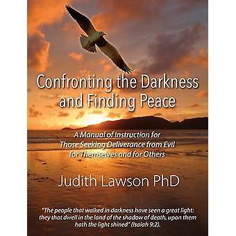 Confrontatie met de duisternis en het vinden van vrede A Manual of instructie voor diegenen die van de bevrijding van kwaad voor zichzelf en voor anderen door Lawson PhD & Judith