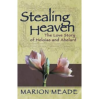 Stealing Heaven The Love Story of Heloise and Abelard by Meade & Marion