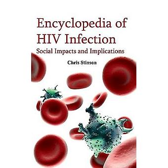 Encyclopedia of HIV Infection Social Impacts and Implications by Stinson & Chris