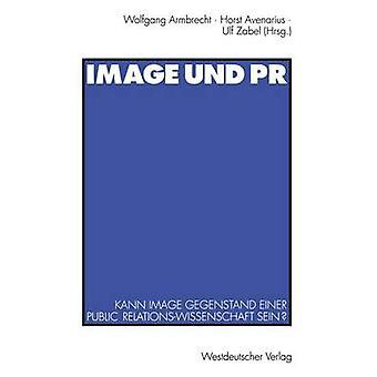 Bild Und PR Kann Bild Gegenstand Einer öffentlichen RelationsWissenschaft Sein von & Wolfgang Armbrecht
