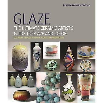 Glaze - The Ultimate Ceramic Artist's Guide to Glaze and Color by Bria
