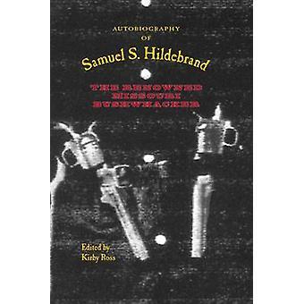 Autobiography of Samuel S. Hildebrand - The Renowned Missouri Bushwhac