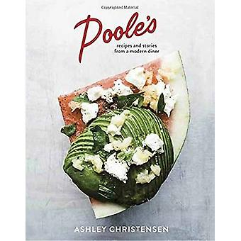 Poole's - Recipes and Stories from a Modern Diner by Ashley Christense