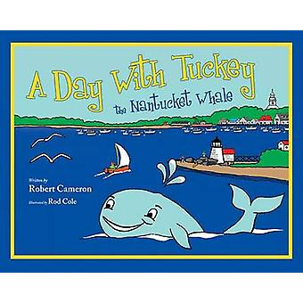A Day with Tuckey the Nantucket Whale by Robert Cameron - 97816317726