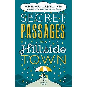 Secret Passages in a Hillside Town by Pasi Ilmari Jaaskelainen - 9781