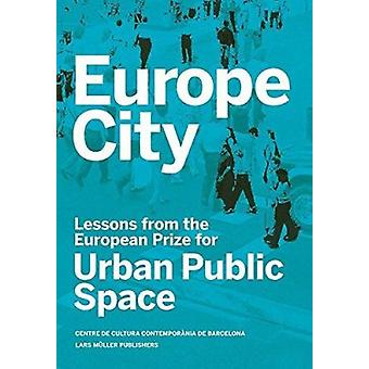 Europe City - Lessons from the European Prize for Urban Public Space b