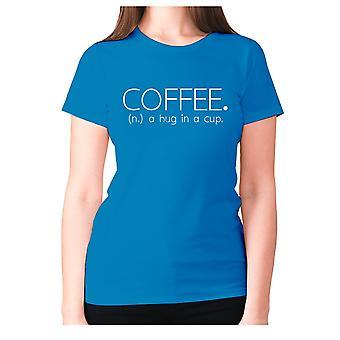 Womens funny coffee t-shirt slogan tee ladies novelty - Coffee. (n.) a hug in a cup