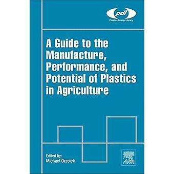Guide to the Manufacture Performance and Potential of Plastics in Agriculture by Orzolek & Michael