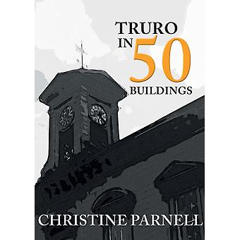Truro in 50 Buildings by Christine Parnell