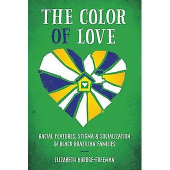 Väri rakkaus rotu ominaisuuksia leimautumista ja sosialisointi mustat Brasilian perheet Elizabeth Hordge Freeman