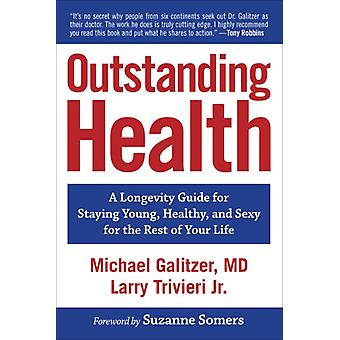 Outstanding Health  A Longevity Guide for Staying Young Healthy and Sexy for the Rest of Your Life by Larry Trivieri & Michael Galitzer Galitzer