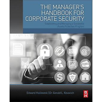 Managers Handbook for Corporate Security Establishing and Managing a Successful Assets Protection Program by Halibozek & Edward