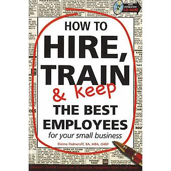 How to Hire - Train & Keep the Best Employees - For Your Small Bus
