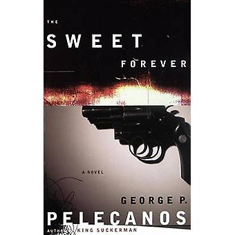 The Sweet Forever by Pelecanos & George P.